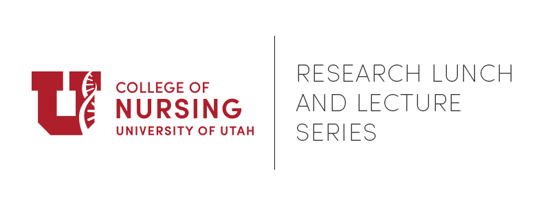 University of Utah College of Nursing Lunch and Lecture Series
