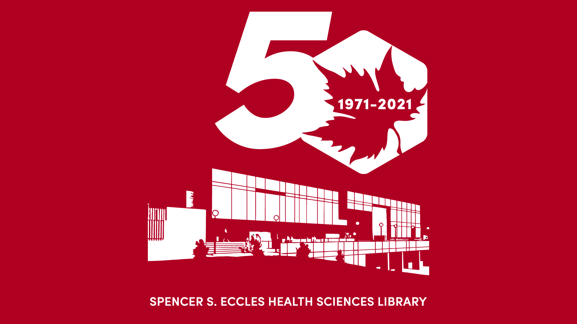 Spencer S. Eccles Health Sciences Library 50th Anniversary 1971-2021