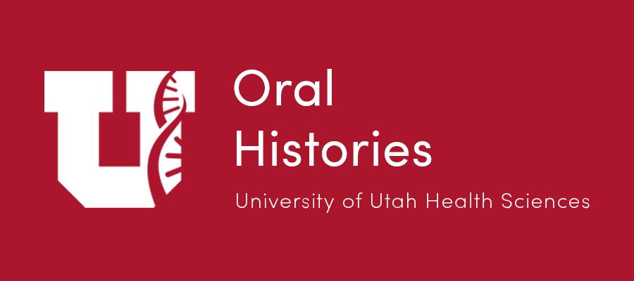 Oral Histories of the University of Utah Health Sciences